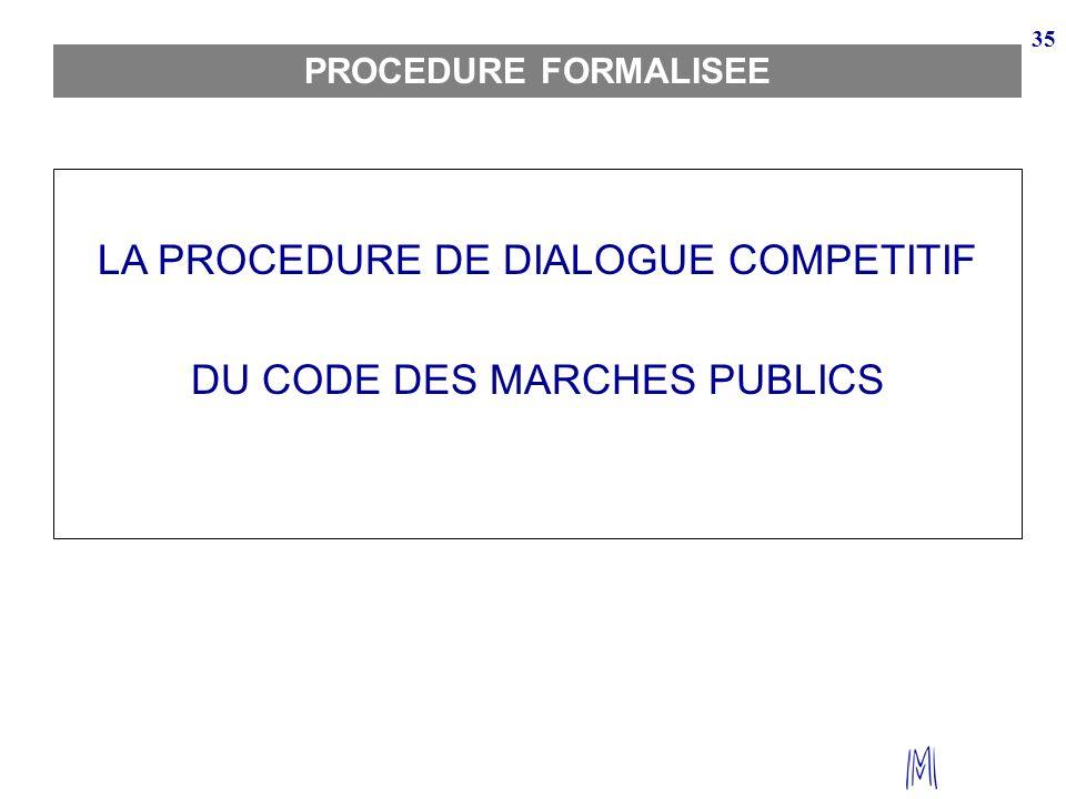 35 PROCEDURE FORMALISEE LA PROCEDURE DE DIALOGUE COMPETITIF DU CODE DES MARCHES PUBLICS
