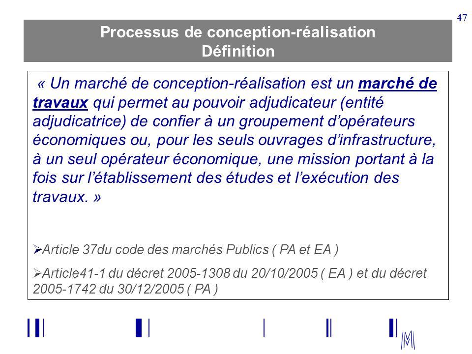 47 Processus de conception-réalisation Définition « Un marché de conception-réalisation est un marché de travaux qui permet au pouvoir adjudicateur (e