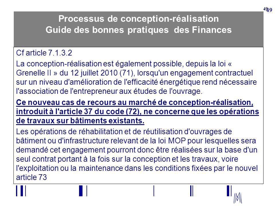 49 Processus de conception-réalisation Guide des bonnes pratiques des Finances Cf article 7.1.3.2 La conception-réalisation est également possible, de