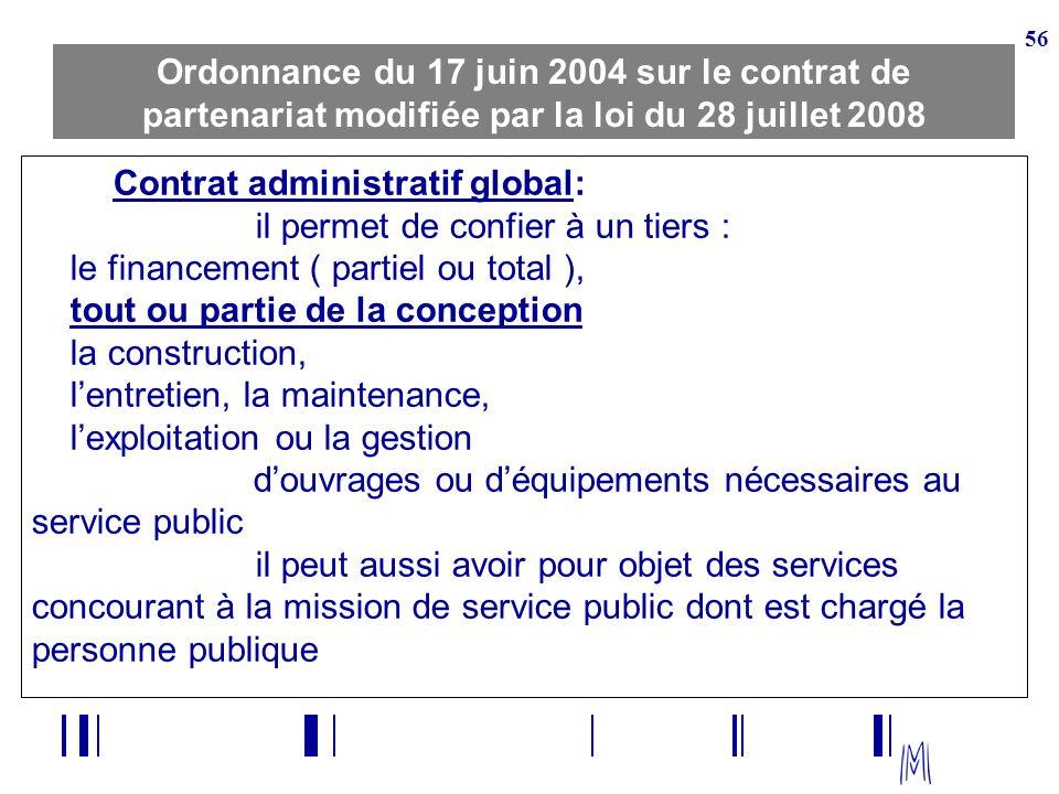 56 Ordonnance du 17 juin 2004 sur le contrat de partenariat modifiée par la loi du 28 juillet 2008 Contrat administratif global: il permet de confier