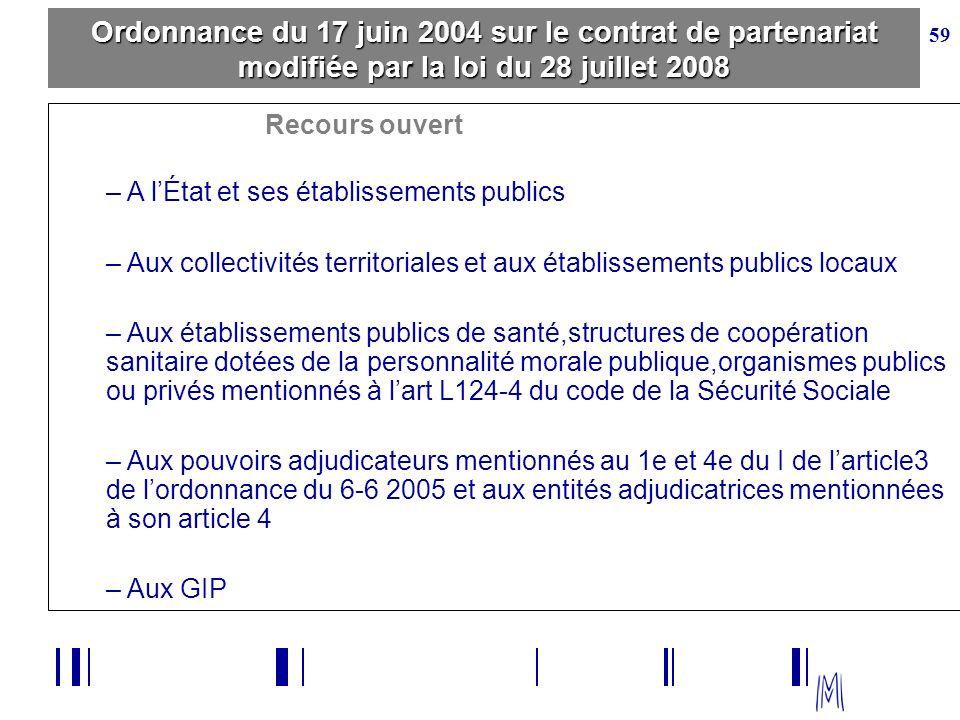 59 Ordonnance du 17 juin 2004 sur le contrat de partenariat modifiée par la loi du 28 juillet 2008 Recours ouvert – A lÉtat et ses établissements publ
