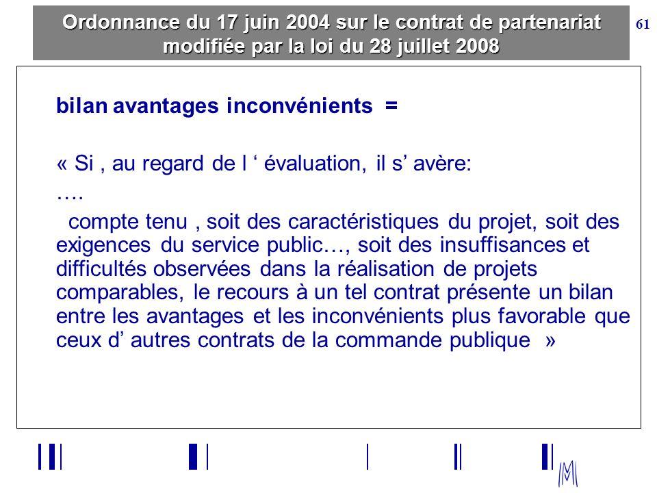 61 Ordonnance du 17 juin 2004 sur le contrat de partenariat modifiée par la loi du 28 juillet 2008 bilan avantages inconvénients = « Si, au regard de