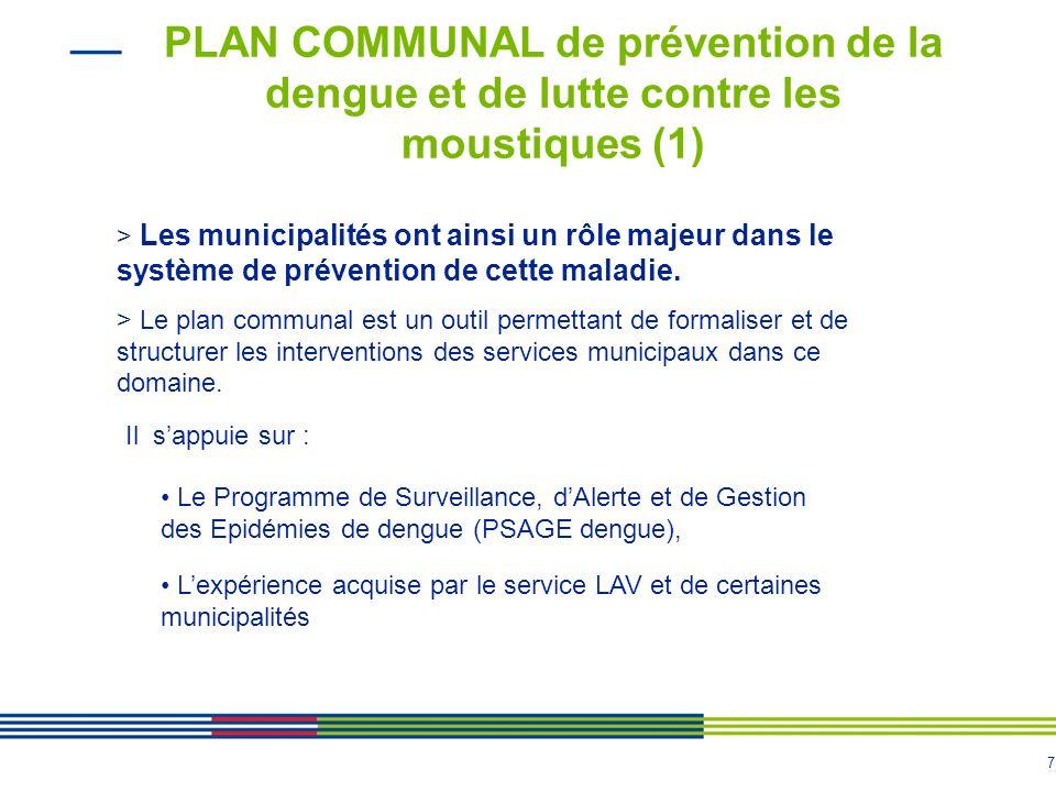 7 PLAN COMMUNAL de prévention de la dengue et de lutte contre les moustiques (1) > Les municipalités ont ainsi un rôle majeur dans le système de prévention de cette maladie.