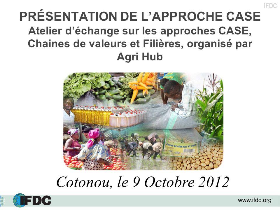 IFDC PRÉSENTATION DE LAPPROCHE CASE Atelier déchange sur les approches CASE, Chaines de valeurs et Filières, organisé par Agri Hub Cotonou, le 9 Octob