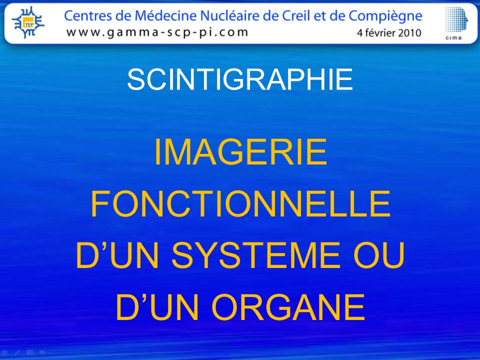 SCINTIGRAPHIE IMAGERIE FONCTIONNELLE DUN SYSTEME OU DUN ORGANE