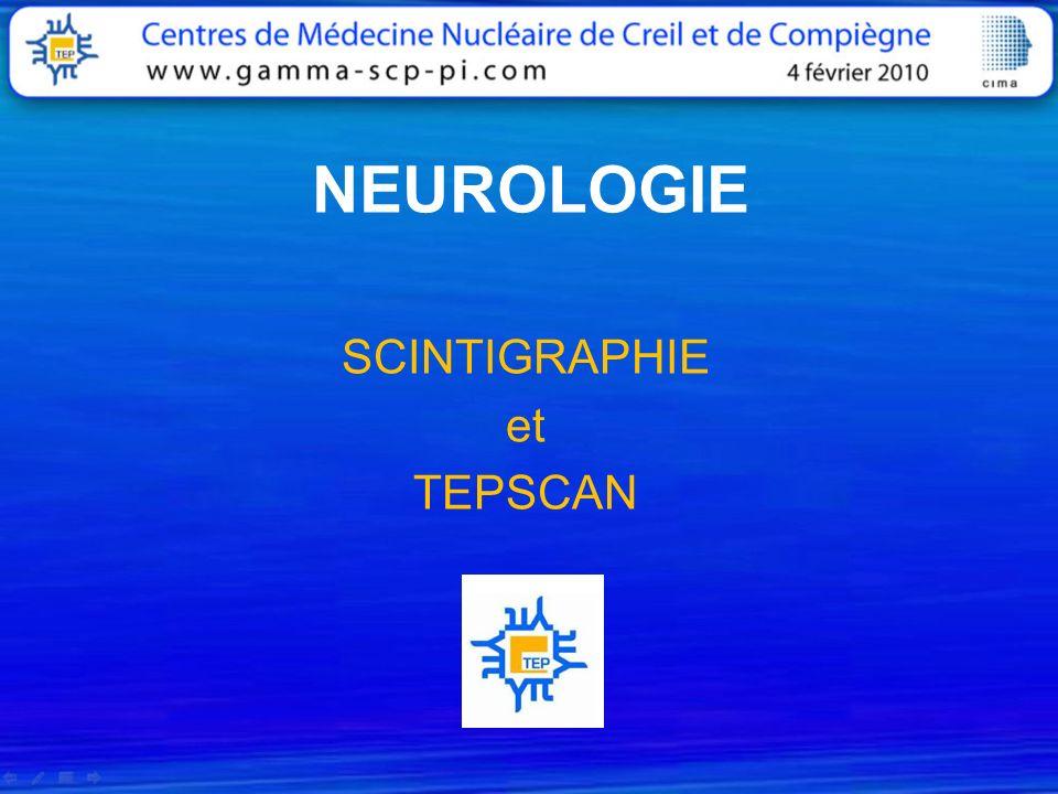 NEUROLOGIE SCINTIGRAPHIE et TEPSCAN