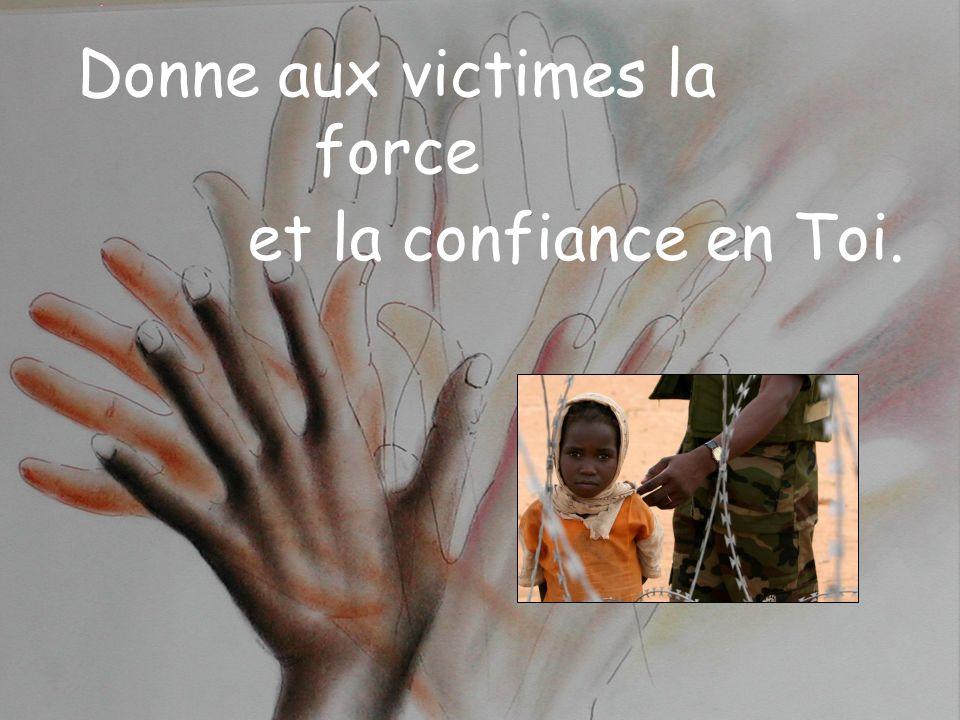 Donne aux victimes la force et la confiance en Toi.