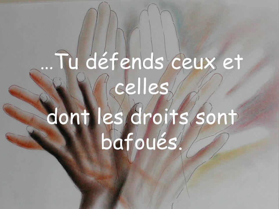 …Tu défends ceux et celles dont les droits sont bafoués.