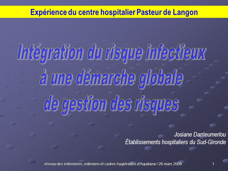 réseau des infirmières, infirmiers et cadres hygiénistes d Aquitaine / 26 mars 2009 12 Intégration du risque infectieux à une démarche globale de gestion des risques Mise en place dune politique qualité Un comité de pilotage créé pour accompagner la démarche daccréditation, dont le président de CLIN est membre.