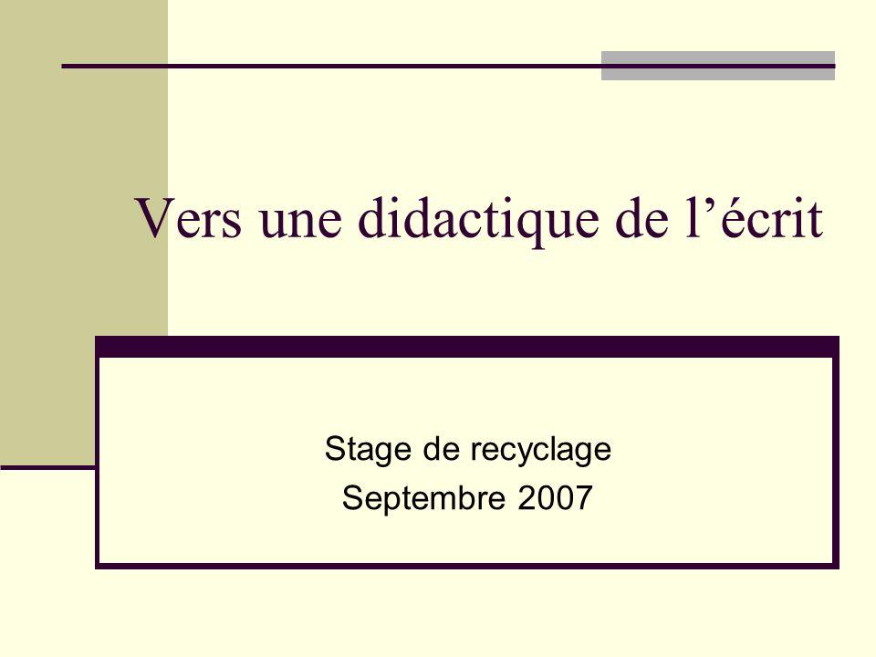 Vers une didactique de lécrit Stage de recyclage Septembre 2007