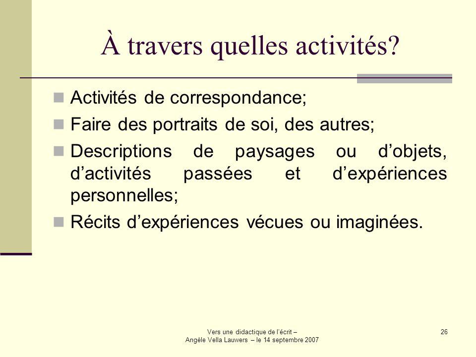 Vers une didactique de lécrit – Angèle Vella Lauwers – le 14 septembre 2007 26 À travers quelles activités? Activités de correspondance; Faire des por