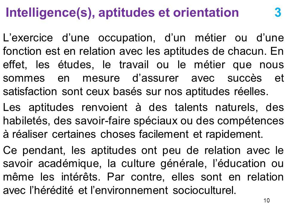 Intelligence(s), aptitudes et orientation 3 Lexercice dune occupation, dun métier ou dune fonction est en relation avec les aptitudes de chacun. En ef