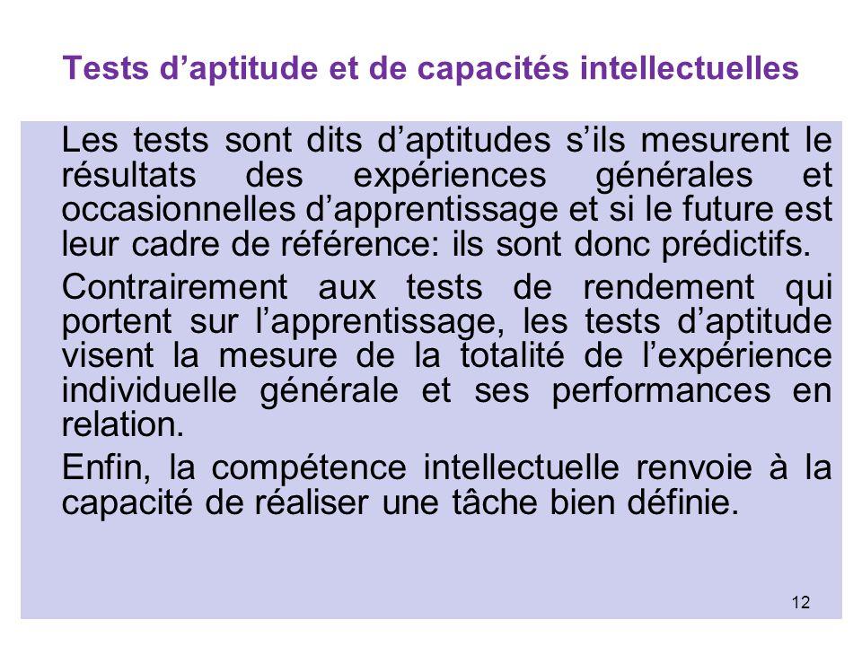 Tests daptitude et de capacités intellectuelles Les tests sont dits daptitudes sils mesurent le résultats des expériences générales et occasionnelles