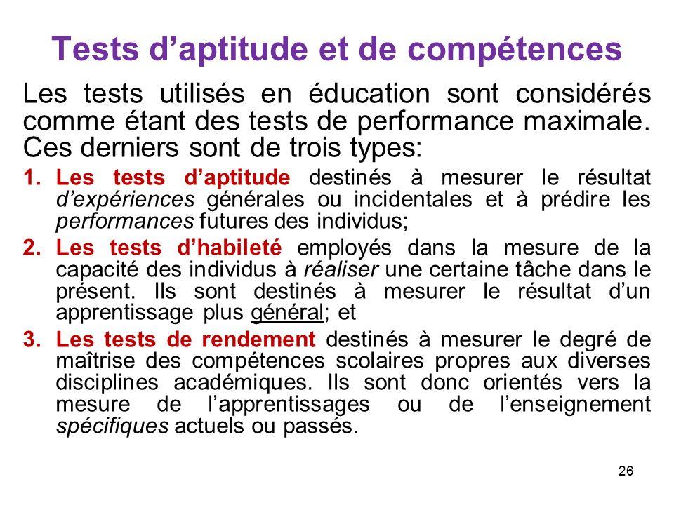 Tests daptitude et de compétences Les tests utilisés en éducation sont considérés comme étant des tests de performance maximale. Ces derniers sont de