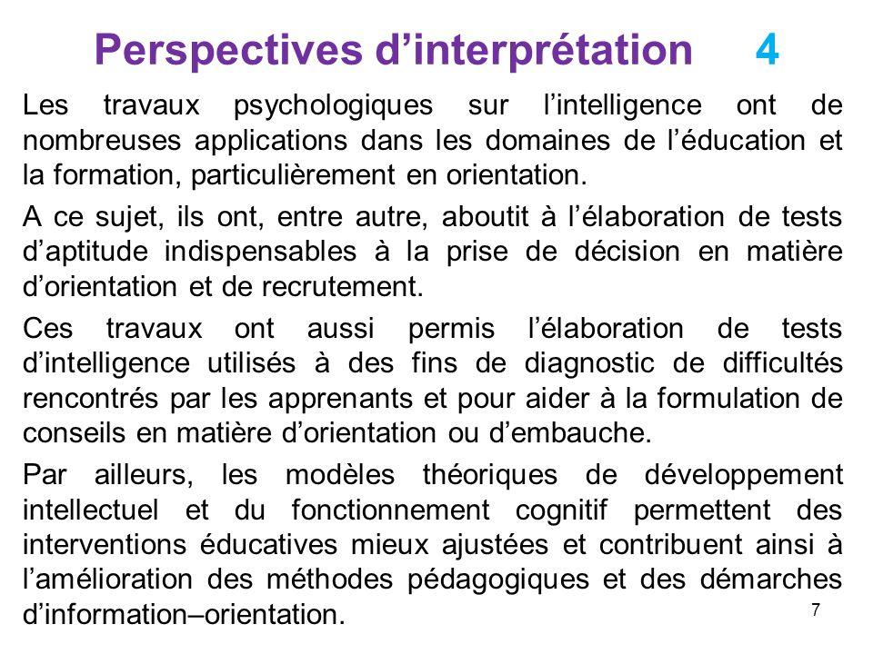 Perspectives dinterprétation 4 Les travaux psychologiques sur lintelligence ont de nombreuses applications dans les domaines de léducation et la forma