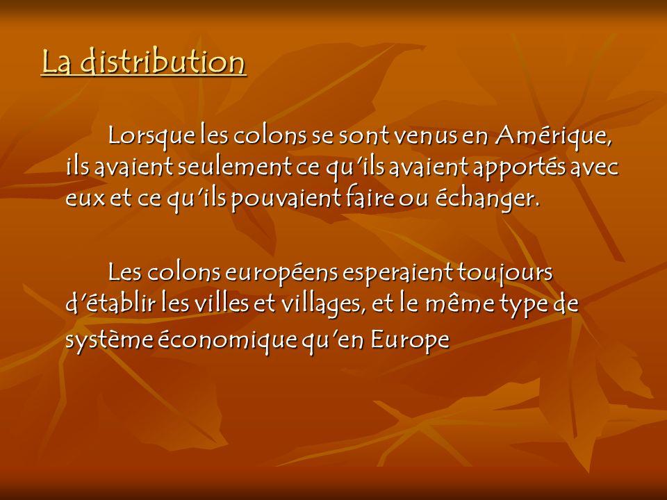 La distribution Lorsque les colons se sont venus en Amérique, ils avaient seulement ce qu'ils avaient apportés avec eux et ce qu'ils pouvaient faire o