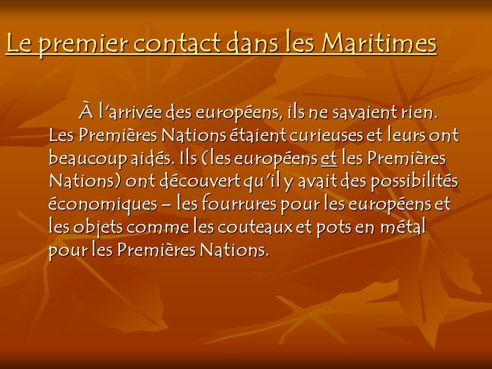 Le premier contact dans les Maritimes À l'arrivée des européens, ils ne savaient rien. Les Premières Nations étaient curieuses et leurs ont beaucoup a