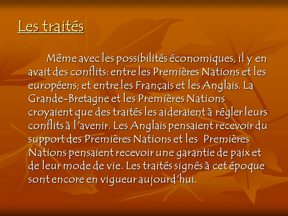 Les traités Même avec les possibilités économiques, il y en avait des conflits: entre les Premières Nations et les européens; et entre les Français et