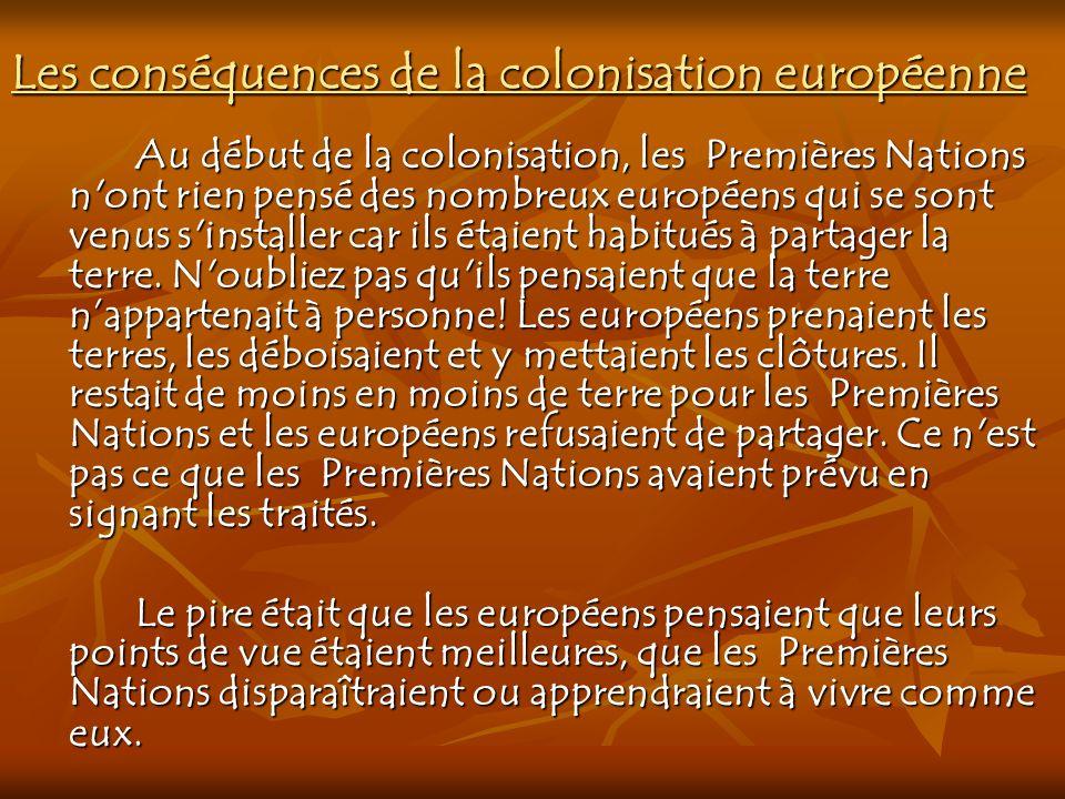 Les conséquences de la colonisation européenne Au début de la colonisation, les Premières Nations n'ont rien pensé des nombreux européens qui se sont
