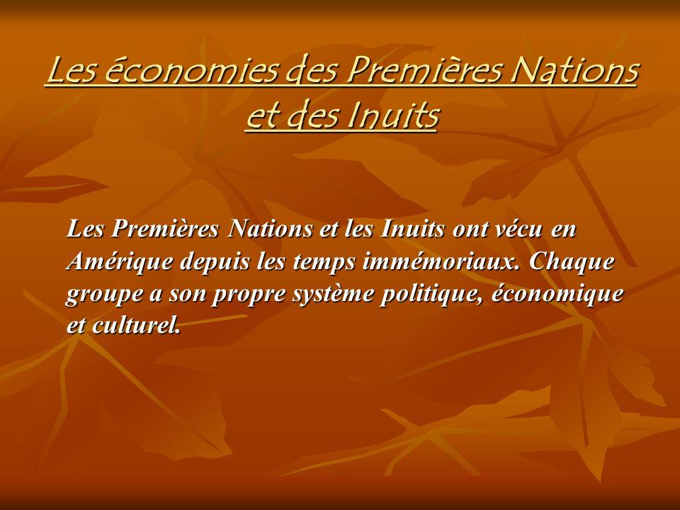 Les économies des Premières Nations et des Inuits Les Premières Nations et les Inuits ont vécu en Amérique depuis les temps immémoriaux. Chaque groupe