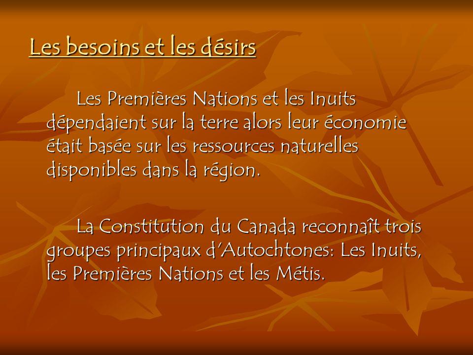 Les besoins et les désirs Les Premières Nations et les Inuits dépendaient sur la terre alors leur économie était basée sur les ressources naturelles d