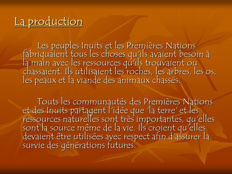 La production Les peuples Inuits et les Premières Nations fabriquaient tous les choses qu'ils avaient besoin à la main avec les ressources qu'ils trou