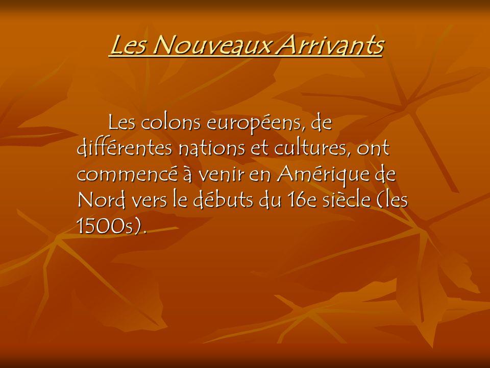 Les Nouveaux Arrivants Les colons européens, de différentes nations et cultures, ont commencé à venir en Amérique de Nord vers le débuts du 16e siècle