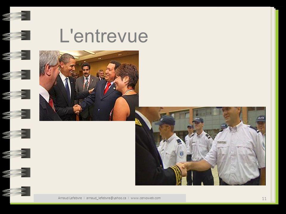 11 Arnaud Lefebvre l arnaud_lefebvre@yahoo.ca l www.cervoweb.com L'entrevue