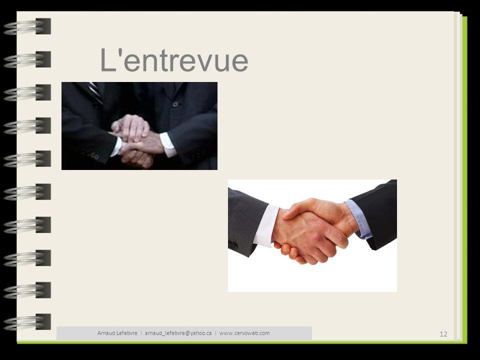 12 Arnaud Lefebvre l arnaud_lefebvre@yahoo.ca l www.cervoweb.com L'entrevue