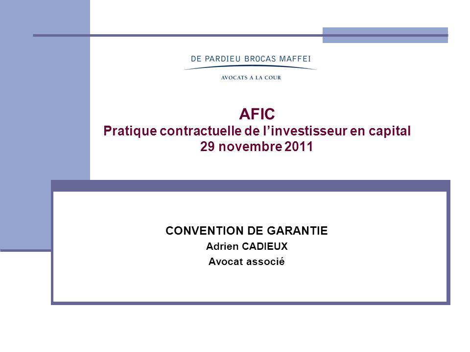 CONVENTION DE GARANTIE Adrien CADIEUX Avocat associé AFIC Pratique contractuelle de linvestisseur en capital 29 novembre 2011