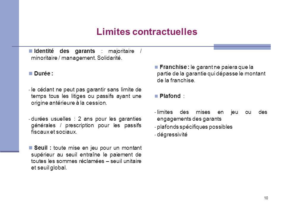 10 Limites contractuelles Identité des garants : majoritaire / minoritaire / management. Solidarité. Durée : - le cédant ne peut pas garantir sans lim