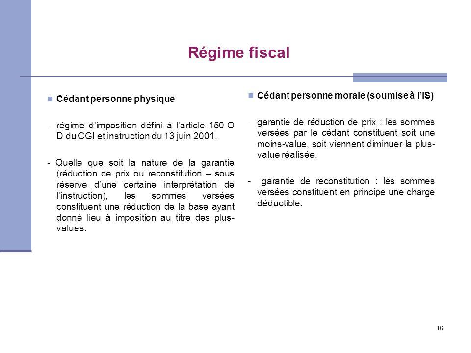 16 Régime fiscal Cédant personne physique - régime dimposition défini à larticle 150-O D du CGI et instruction du 13 juin 2001. - Quelle que soit la n