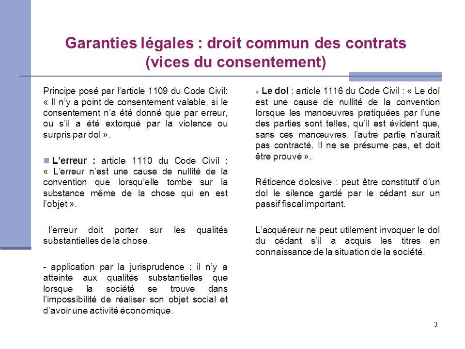 3 Garanties légales : droit commun des contrats (vices du consentement) Principe posé par larticle 1109 du Code Civil: « Il ny a point de consentement