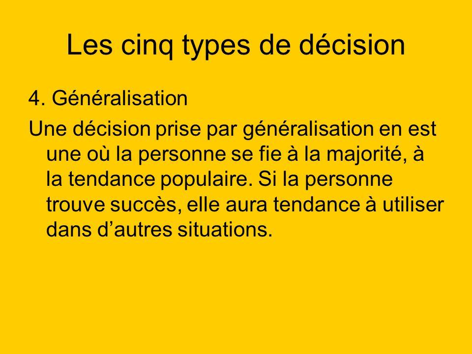 Les cinq types de décision 4. Généralisation Une décision prise par généralisation en est une où la personne se fie à la majorité, à la tendance popul