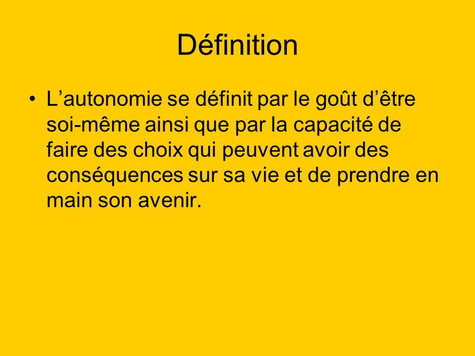 Définition Lautonomie se définit par le goût dêtre soi-même ainsi que par la capacité de faire des choix qui peuvent avoir des conséquences sur sa vie