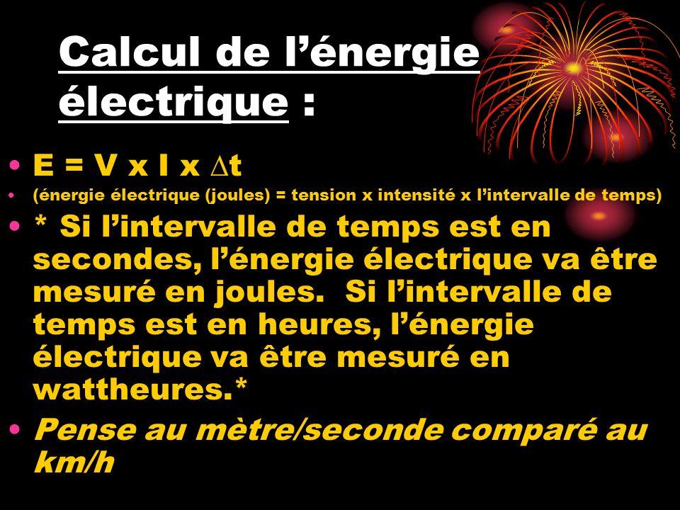 Calcul de lénergie électrique : E = V x I x t (énergie électrique (joules) = tension x intensité x lintervalle de temps) * Si lintervalle de temps est