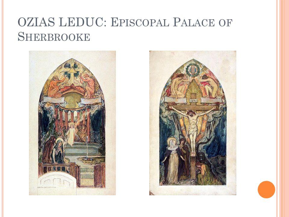 OZIAS LEDUC: E PISCOPAL P ALACE OF S HERBROOKE