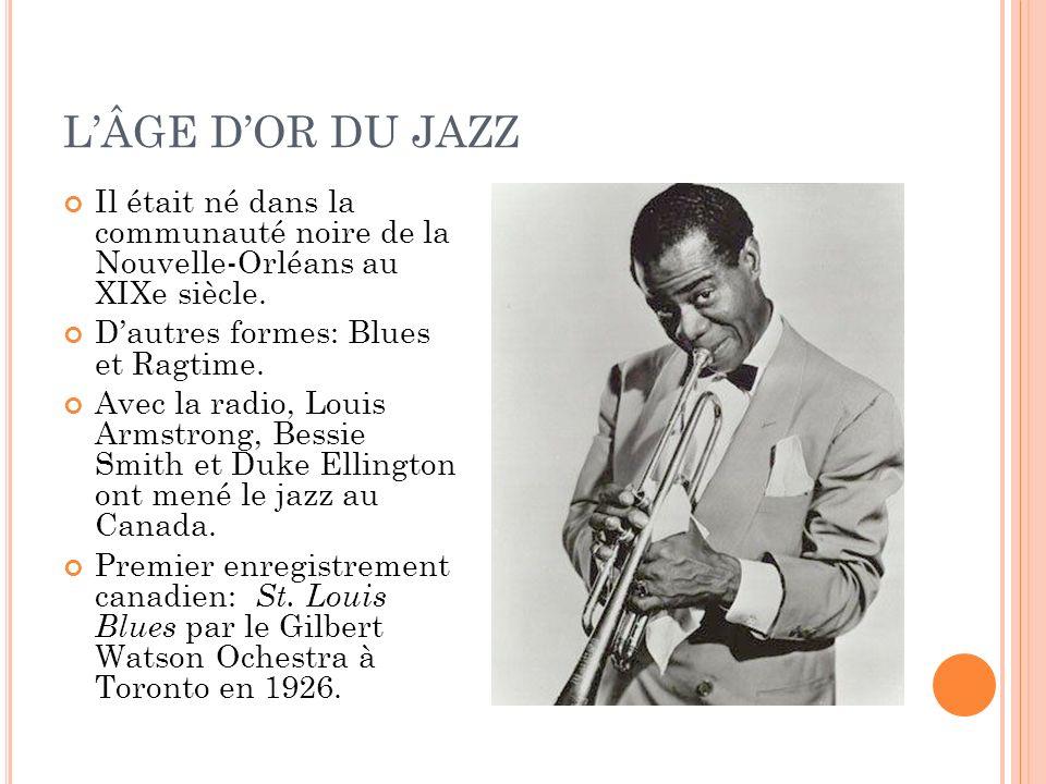 LÂGE DOR DU JAZZ Il était né dans la communauté noire de la Nouvelle-Orléans au XIXe siècle. Dautres formes: Blues et Ragtime. Avec la radio, Louis Ar