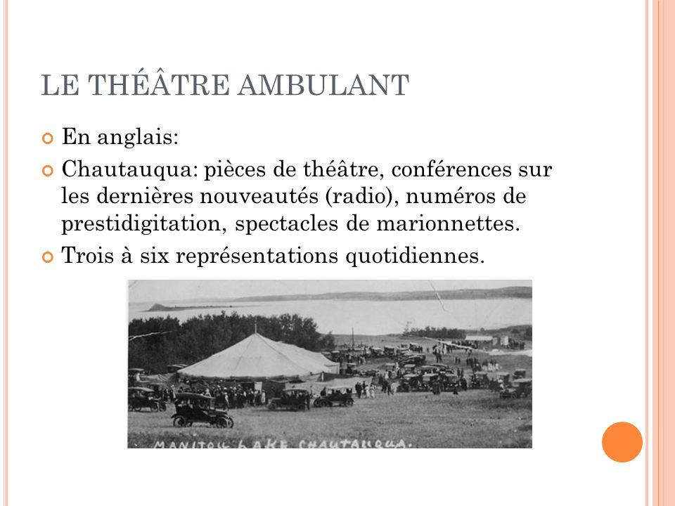 LE THÉÂTRE AMBULANT En anglais: Chautauqua: pièces de théâtre, conférences sur les dernières nouveautés (radio), numéros de prestidigitation, spectacl