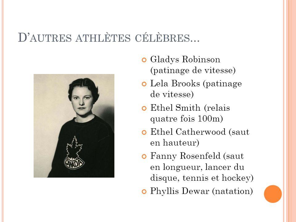 D AUTRES ATHLÈTES CÉLÈBRES... Gladys Robinson (patinage de vitesse) Lela Brooks (patinage de vitesse) Ethel Smith (relais quatre fois 100m) Ethel Cath
