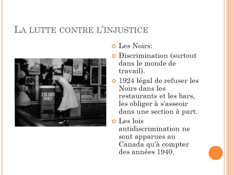 L A LUTTE CONTRE L INJUSTICE Les Noirs: Discrimination (surtout dans le monde de travail). 1924 légal de refuser les Noirs dans les restaurants et les