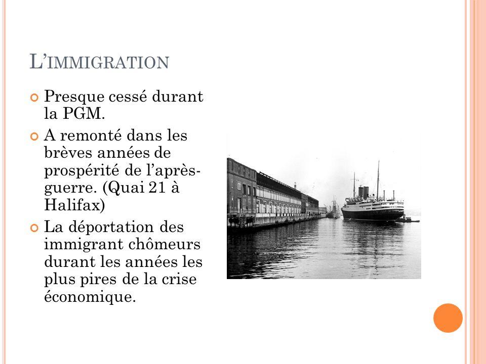 L IMMIGRATION Presque cessé durant la PGM. A remonté dans les brèves années de prospérité de laprès- guerre. (Quai 21 à Halifax) La déportation des im
