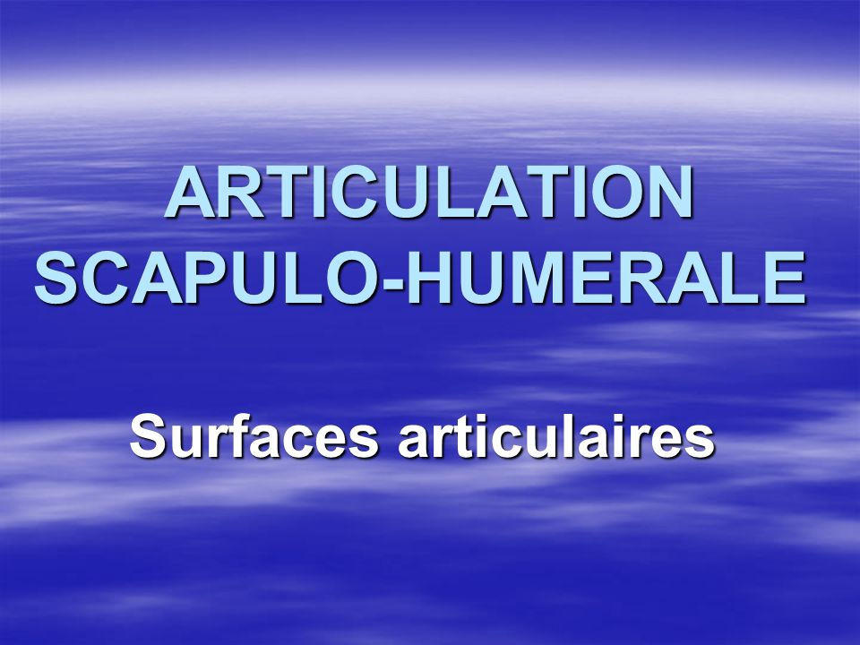 ARTICULATION SCAPULO-HUMERALE ARTICULATION SCAPULO-HUMERALE Surfaces articulaires Surfaces articulaires