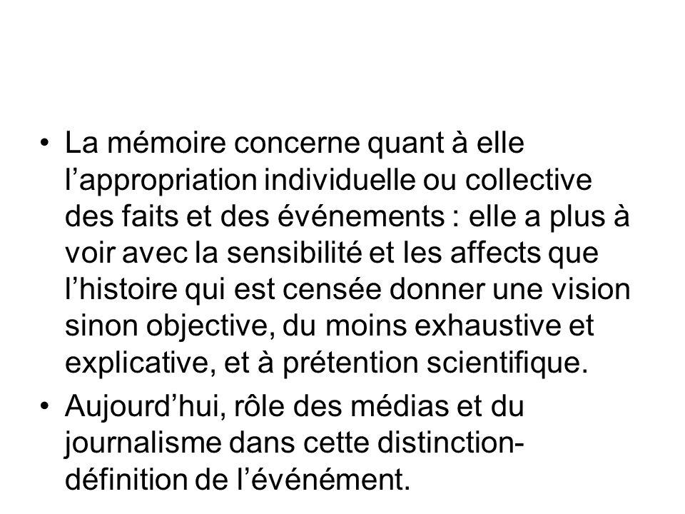 La mémoire concerne quant à elle lappropriation individuelle ou collective des faits et des événements : elle a plus à voir avec la sensibilité et les