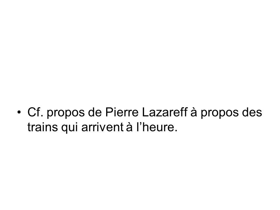Cf. propos de Pierre Lazareff à propos des trains qui arrivent à lheure.