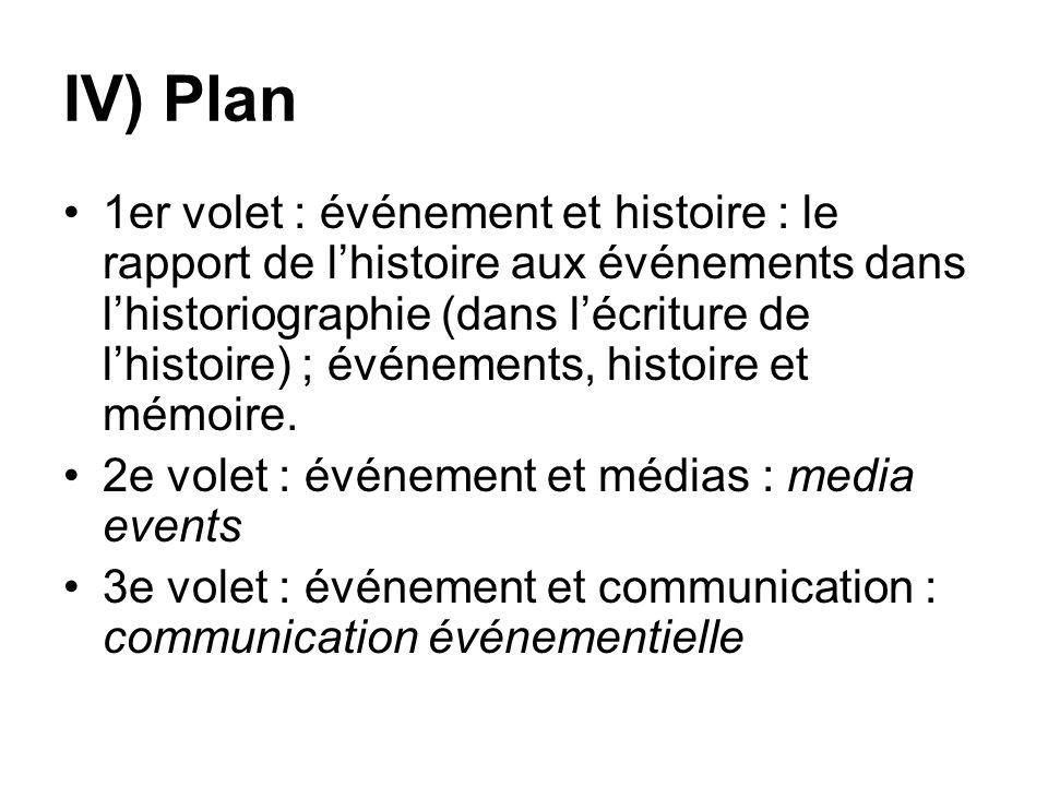 IV) Plan 1er volet : événement et histoire : le rapport de lhistoire aux événements dans lhistoriographie (dans lécriture de lhistoire) ; événements,