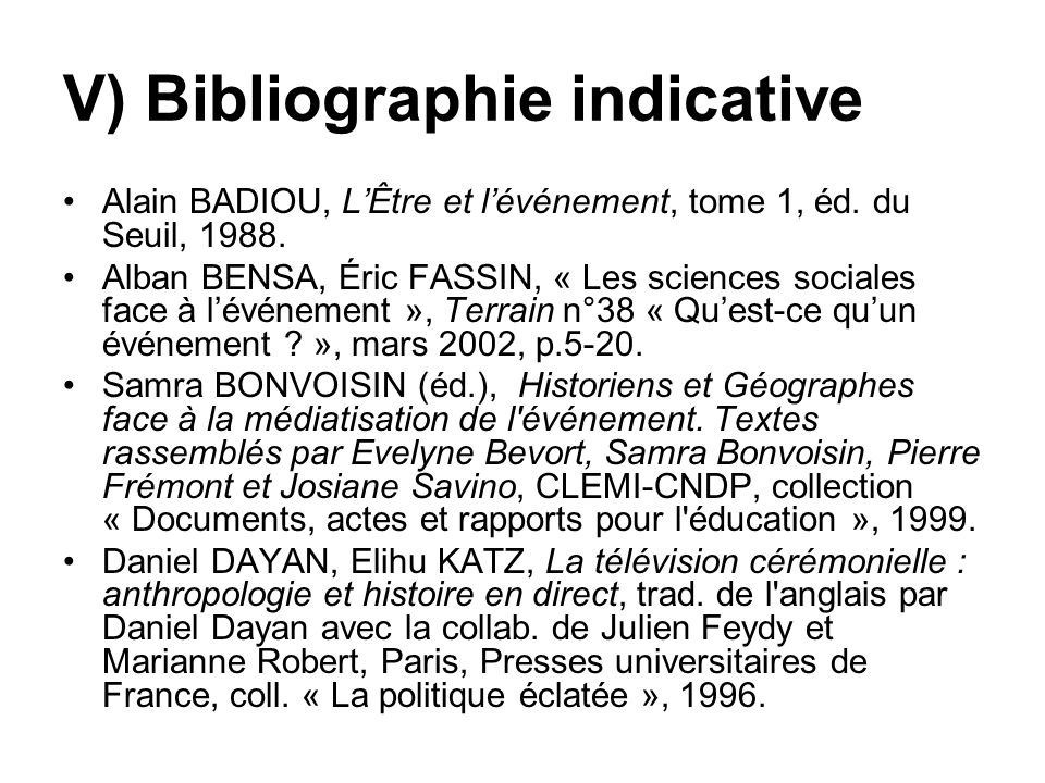 V) Bibliographie indicative Alain BADIOU, LÊtre et lévénement, tome 1, éd. du Seuil, 1988. Alban BENSA, Éric FASSIN, « Les sciences sociales face à lé