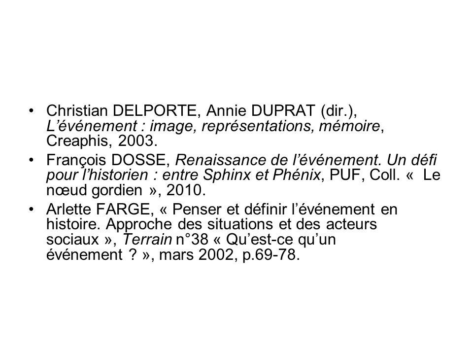 Christian DELPORTE, Annie DUPRAT (dir.), Lévénement : image, représentations, mémoire, Creaphis, 2003. François DOSSE, Renaissance de lévénement. Un d
