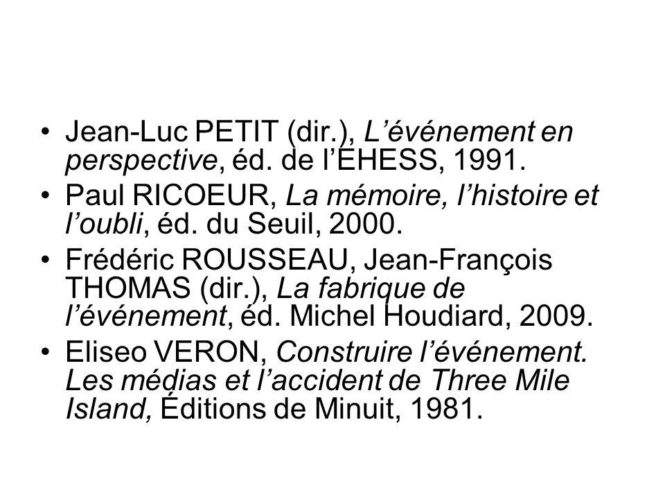 Jean-Luc PETIT (dir.), Lévénement en perspective, éd. de lEHESS, 1991. Paul RICOEUR, La mémoire, lhistoire et loubli, éd. du Seuil, 2000. Frédéric ROU
