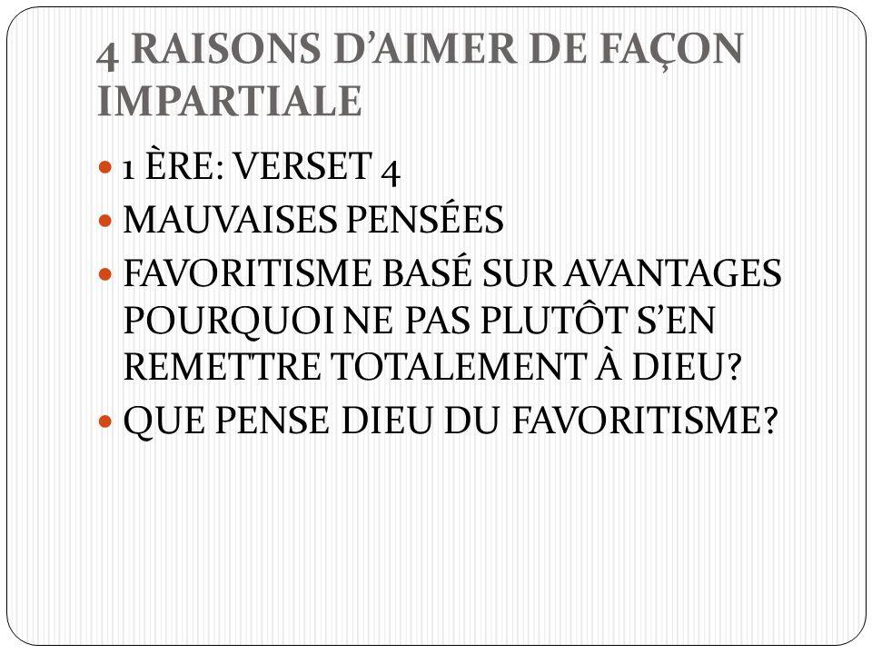 4 RAISONS DAIMER DE FAÇON IMPARTIALE 1 ÈRE: VERSET 4 MAUVAISES PENSÉES FAVORITISME BASÉ SUR AVANTAGES POURQUOI NE PAS PLUTÔT SEN REMETTRE TOTALEMENT À DIEU.